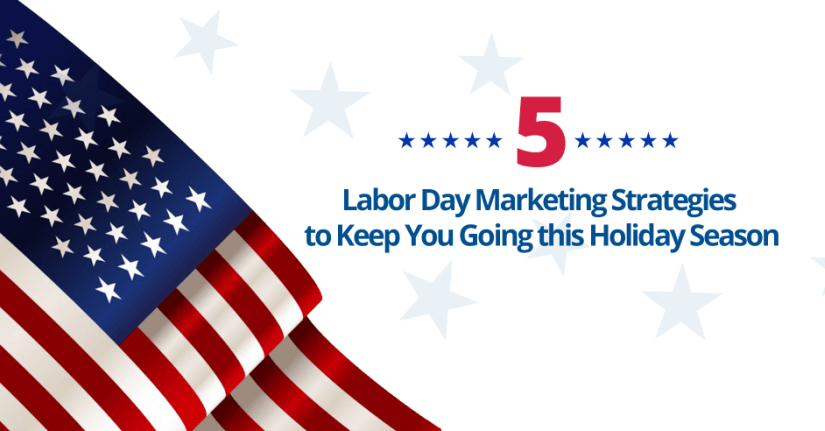 5 Labor Day Marketing Strategies to Keep You Going this Holiday Season