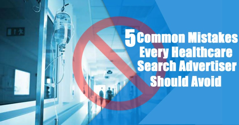 5 Common Mistakes Every Healthcare Search Advertiser Should Avoid