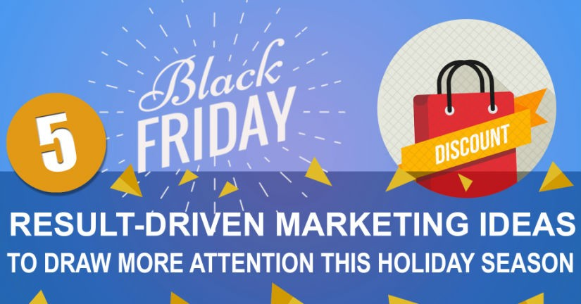 Black Friday: 5 Result-driven Marketing Ideas to Draw More Attention this Holiday Season