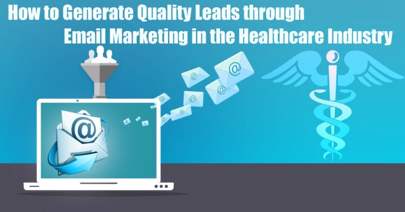 How to Generate Quality Leads through Email Marketing in the Healthcare Industry