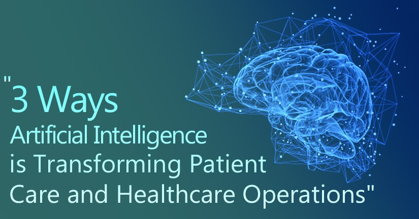 3 Ways Artificial Intelligence is Transforming Patient Care and Healthcare Operations