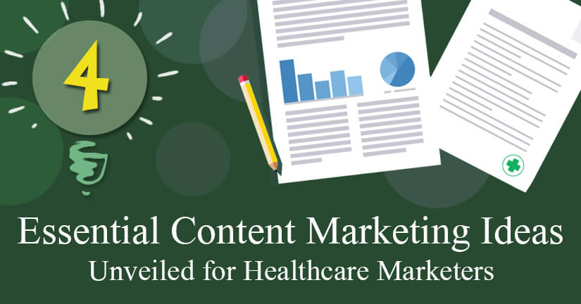 4 Essential Content Marketing Ideas Unveiled for Healthcare Marketers