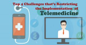 Top 4 Challenges thats Restricting the Implementation of Telemedicine