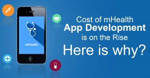 Cost of mHealth App Development is on the Rise Here is why