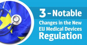 3 Notable Changes in the New EU Medical Devices Regulation