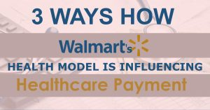 3 ways how walmarts health model is influencing healthcare payment