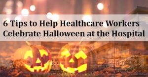6 Tips to Help Healthcare Workers Celebrate Halloween at the Hospital