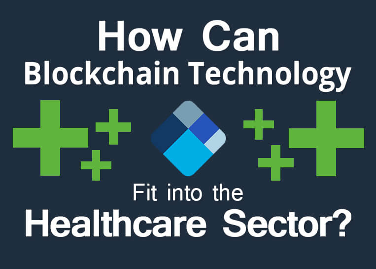 How Can Blockchain Technology Fit into the Healthcare Sector?