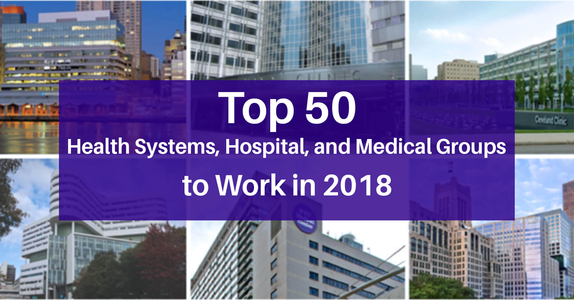 Top 50 Health Systems, Hospital, and Medical Groups to Work in 2018