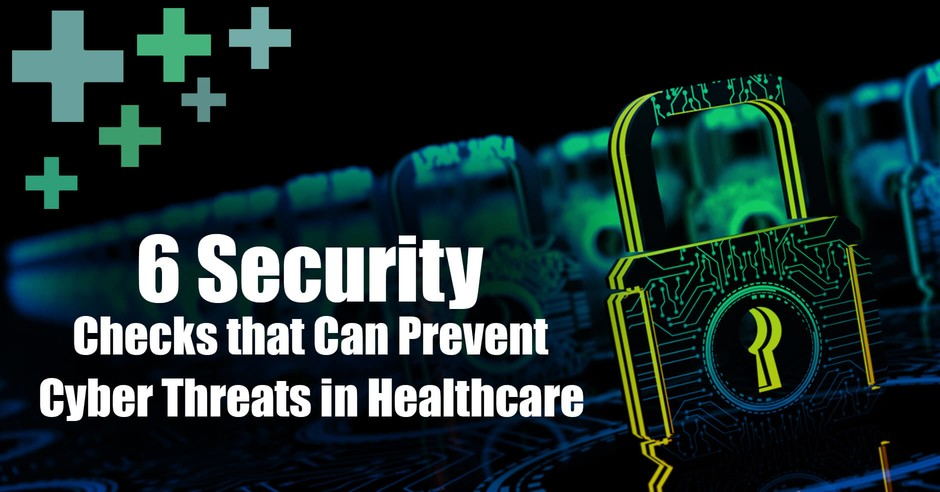 6 Security Checks that Can Prevent Cyber Threats in Healthcare
