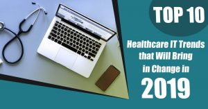 Top 10 Healthcare IT Trends that Will Bring in Change in 2019 - MedicoReach