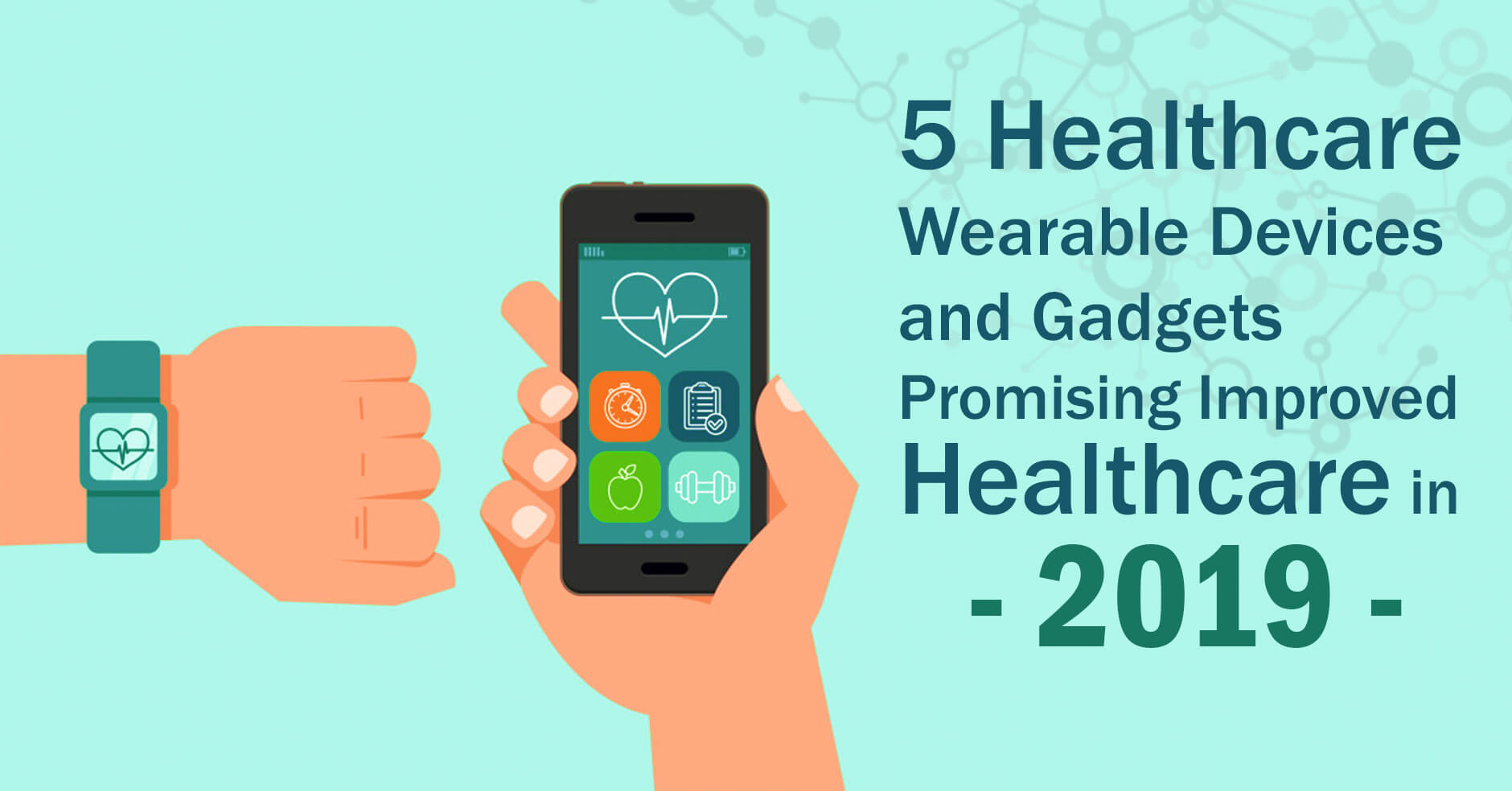 5 Healthcare Wearable Devices and Gadgets Promising Improved Healthcare in 2019