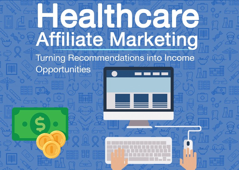 Healthcare Affiliate Marketing – Turning Recommendations into Income Opportunities