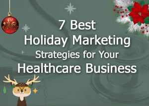 7 Best Holiday Marketing Strategies for Your Healthcare Business - Medicoreach