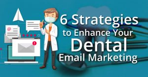 6 Strategies to Enhance Your Dental Email Marketing