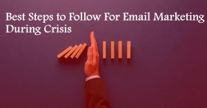 Best Steps to Follow For Email Marketing During Crisis
