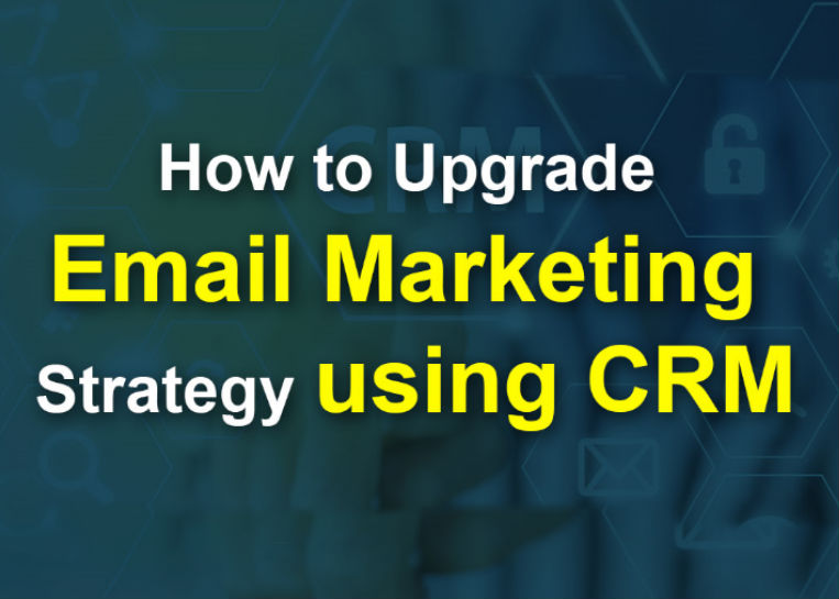 How to Upgrade Email Marketing Strategy Using CRM?