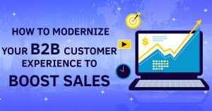 How to Modernize Your B2B Customer Experience to Boost Sales