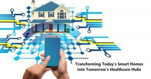 Transforming Todays Smart Homes into Tomorrows Healthcare Hubs
