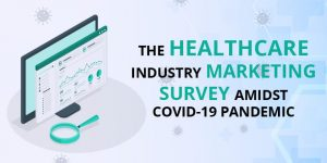 The Healthcare Industry Marketing Survey amidst COVID-19 Pandemic