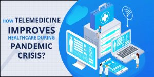 How telemedicine improve healthcare during Pandemic crisis - MR