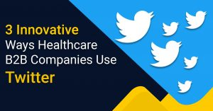 3 Innovative Ways Healthcare B2B Companies Use Twitter
