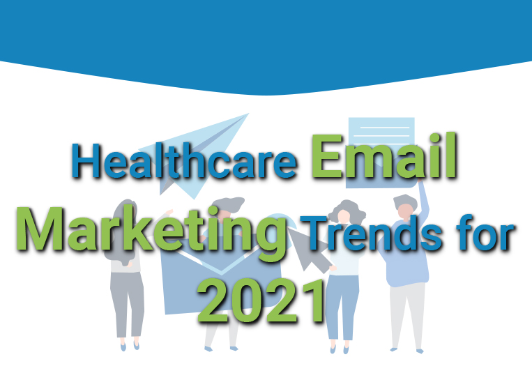 Healthcare Email Marketing Trends for 2021
