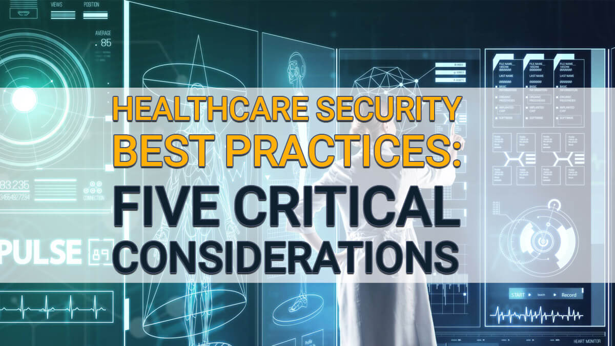 Healthcare Security Best Practices: Five Critical Considerations