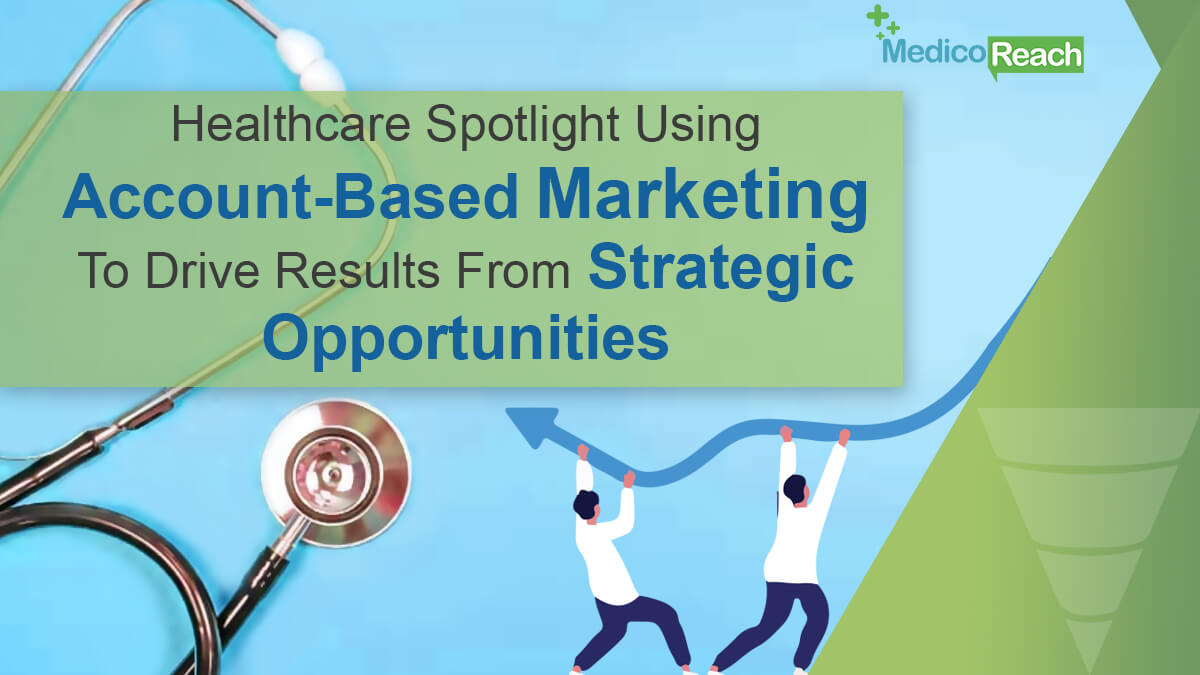 Using Account-Based Marketing to Drive Results from Strategic Opportunities