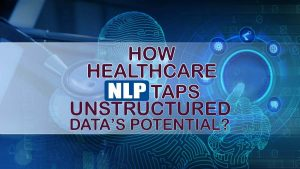 How Healthcare NLP Taps Unstructured Data Potential Featured Banner